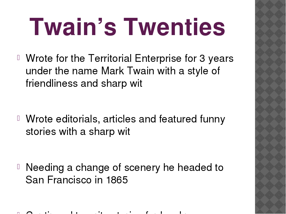 Twain's Twenties Wrote for the Territorial Enterprise for 3 years under the n...