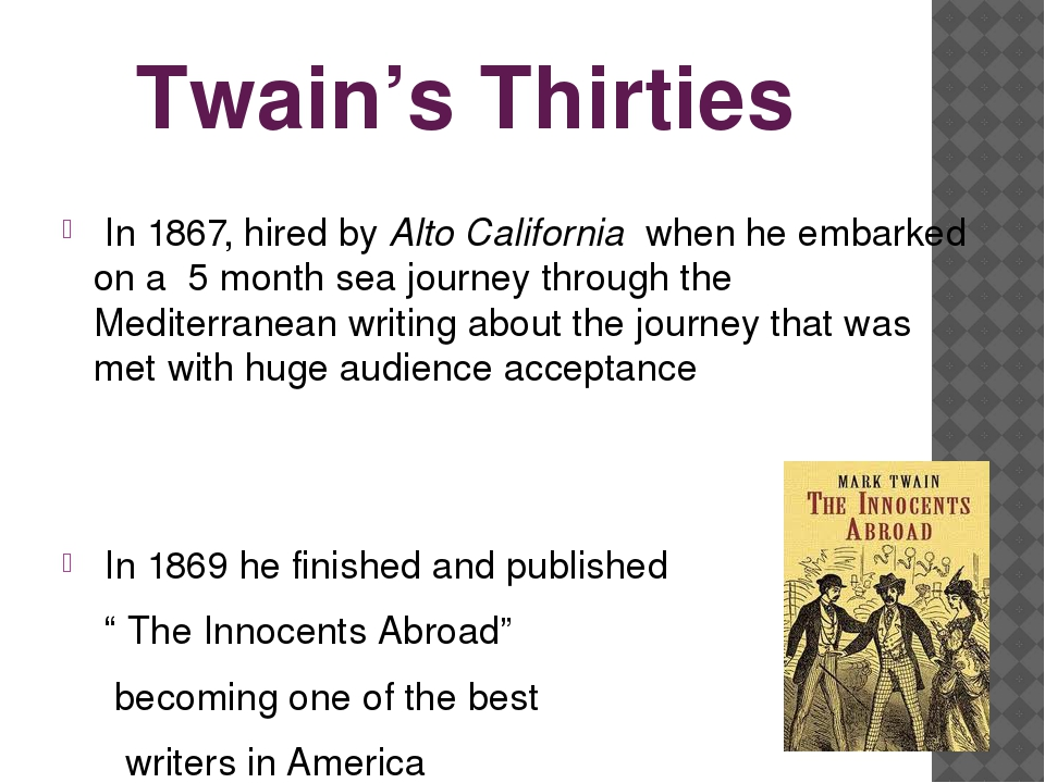 Twain's Thirties In 1867, hired by Alto California when he embarked on a 5 mo...