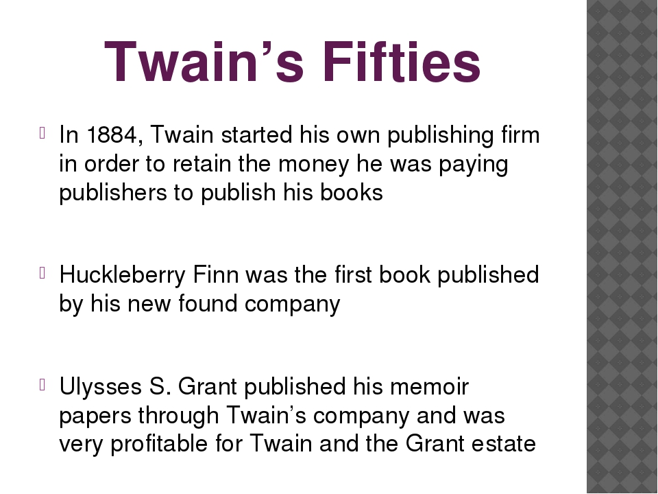 Twain's Fifties In 1884, Twain started his own publishing firm in order to re...