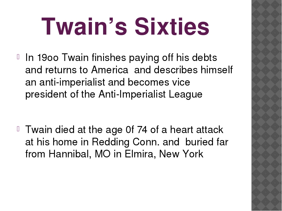 Twain's Sixties In 19oo Twain finishes paying off his debts and returns to Am...