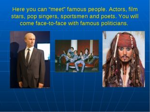 "Here you can ""meet"" famous people. Actors, film stars, pop singers, sportsmen"