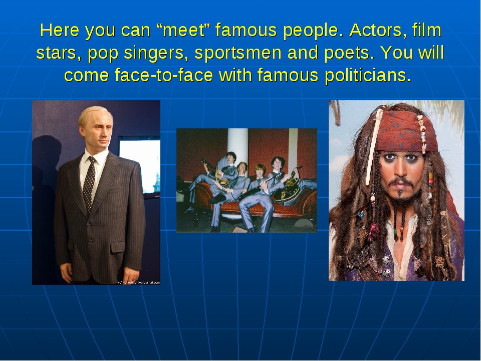 "Here you can ""meet"" famous people. Actors, film stars, pop singers, sportsmen..."