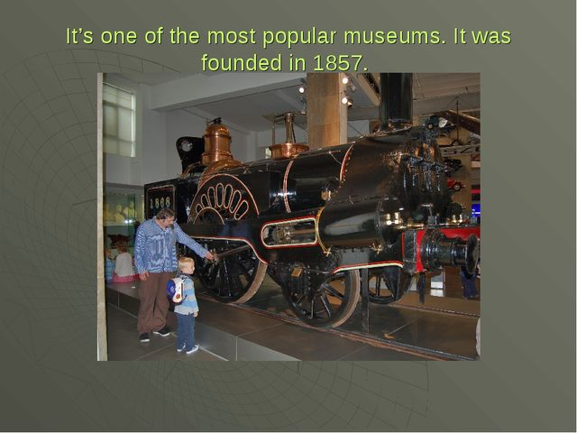 It's one of the most popular museums. It was founded in 1857.
