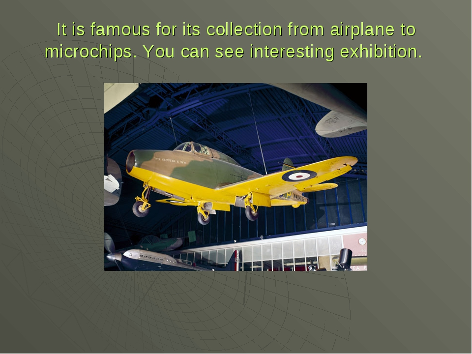 It is famous for its collection from airplane to microchips. You can see inte...
