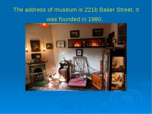 The address of museum is 221b Baker Street. It was founded in 1990.