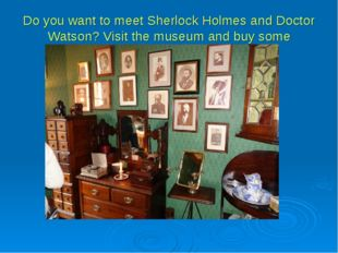 Do you want to meet Sherlock Holmes and Doctor Watson? Visit the museum and b