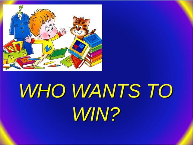 WHO WANTS TO WIN?