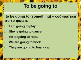 To be going to to be going to (something) – собираться что-то делать I am goi