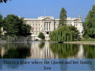 This is a place where the Queen and her family live