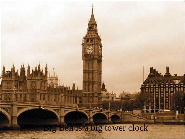 Big Ben is a big tower clock
