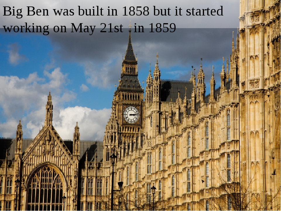 Big Ben was built in 1858 but it started working on May 21st in 1859