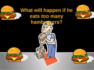 What will happen if he eats too many hamburgers?