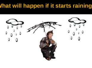 What will happen if it starts raining?
