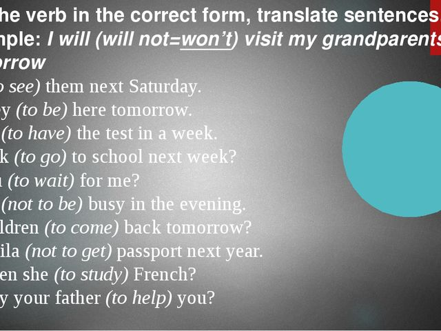 Put the verb in the correct form, translate sentences. Example: I will (will...