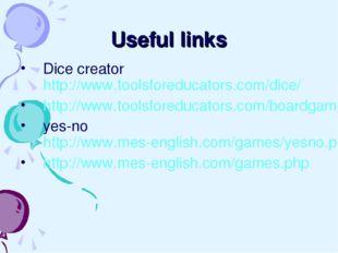Useful links Dice creator http://www.toolsforeducators.com/dice/ http://www.t