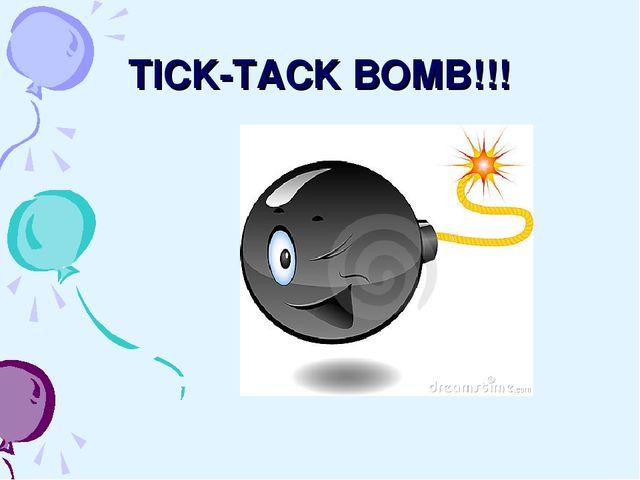 TICK-TACK BOMB!!!