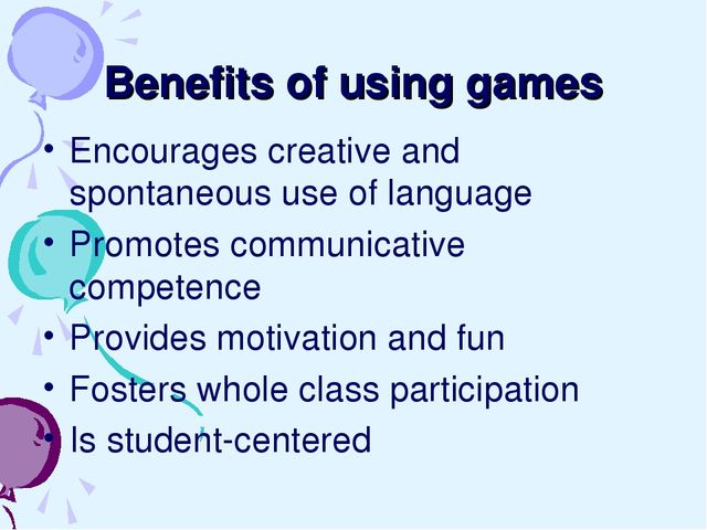 Benefits of using games Encourages creative and spontaneous use of language P...