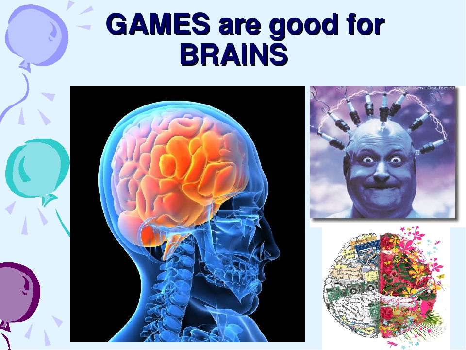 GAMES are good for BRAINS