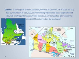 Quebec  is the capital of the Canadian province of Quebec .As of 2011 the ci