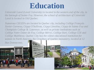 Education Université Laval (Laval University) is located in the western end o