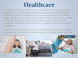 Healthcare In Quebec, health and social services are provided by the same gov