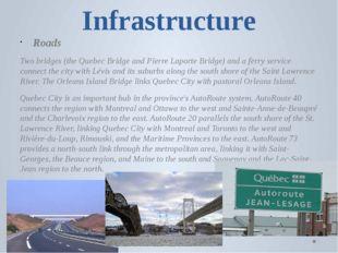 Infrastructure Roads Two bridges (the Quebec Bridge and Pierre Laporte Bridge