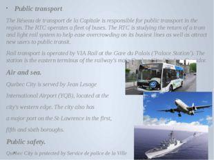 Public transport The Réseau de transport de la Capitale is responsible for p