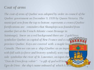 Coat of arms The coat of arms of Quebec was adopted by order-in-council of t