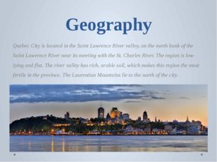 Geography Quebec City is located in the Saint Lawrence River valley, on the n