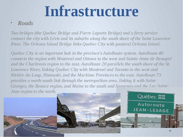 Infrastructure Roads Two bridges (the Quebec Bridge and Pierre Laporte Bridge...