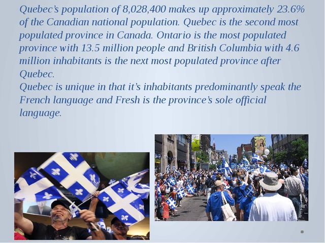 Quebec's population of 8,028,400 makes up approximately 23.6% of the Canadian...