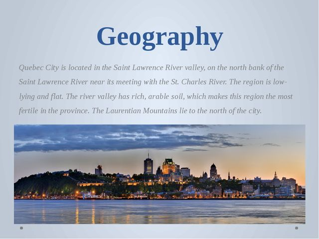 Geography Quebec City is located in the Saint Lawrence River valley, on the n...