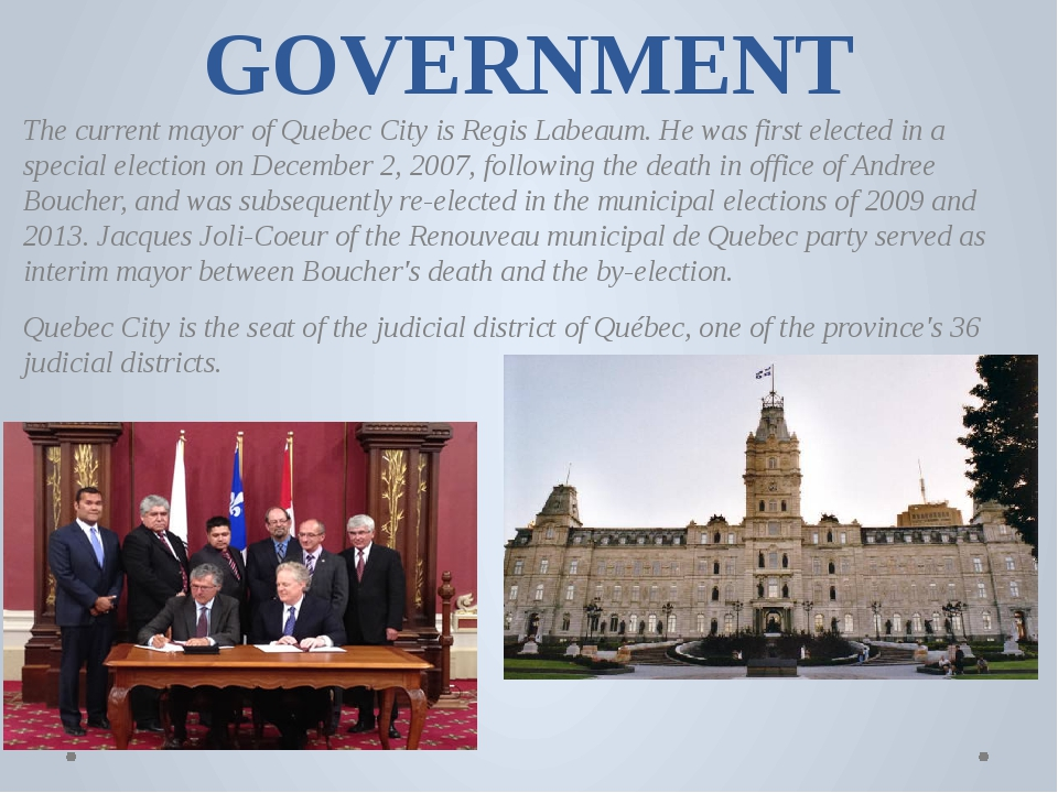 GOVERNMENT The current mayor of Quebec City is Regis Labeaum. He was first el...