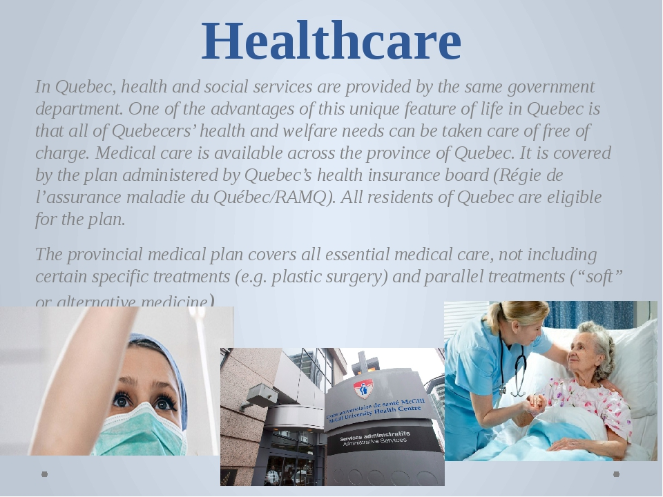Healthcare In Quebec, health and social services are provided by the same gov...