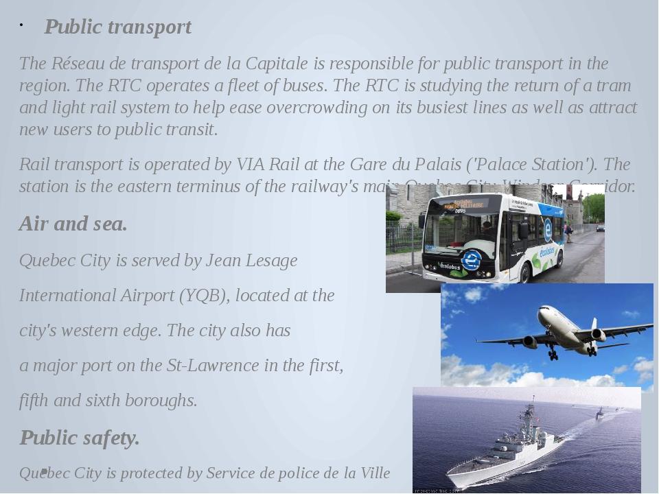 Public transport The Réseau de transport de la Capitale is responsible for p...