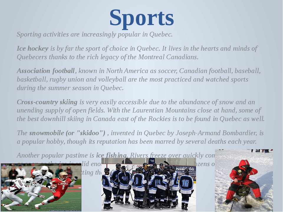 Sports Sporting activities are increasingly popular in Quebec. Ice hockey is...