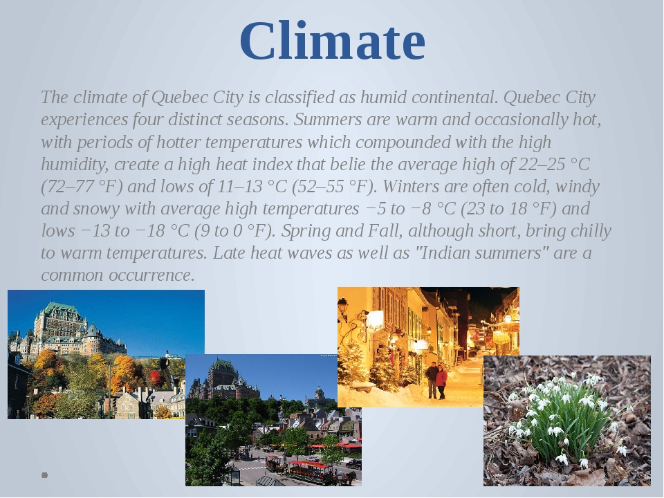 Climate The climate of Quebec City is classified as humid continental. Quebec...