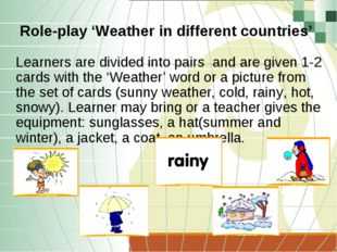 Role-play 'Weather in different countries' Learners are divided into pairs an