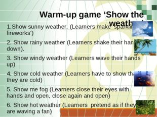 Warm-up game 'Show the weather' 1.Show sunny weather. (Learners make 'sparkli