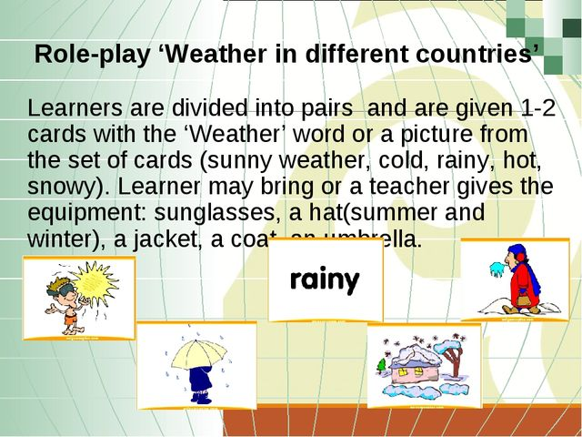 Role-play 'Weather in different countries' Learners are divided into pairs an...