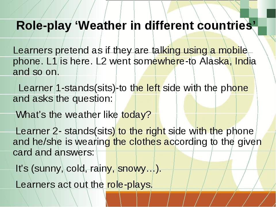 Role-play 'Weather in different countries' Learners pretend as if they are ta...