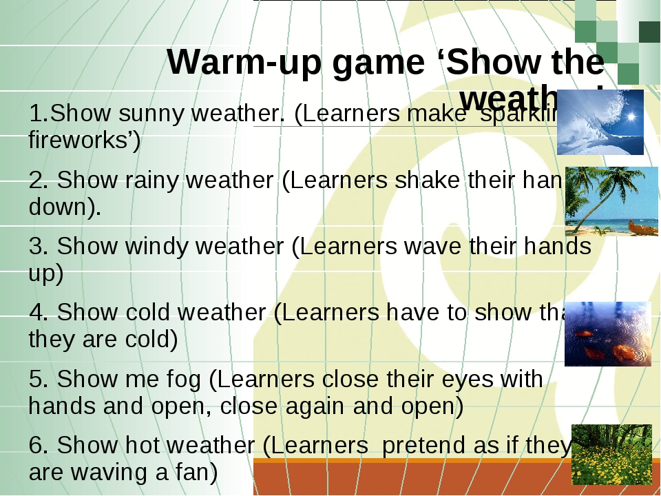 Warm-up game 'Show the weather' 1.Show sunny weather. (Learners make 'sparkli...