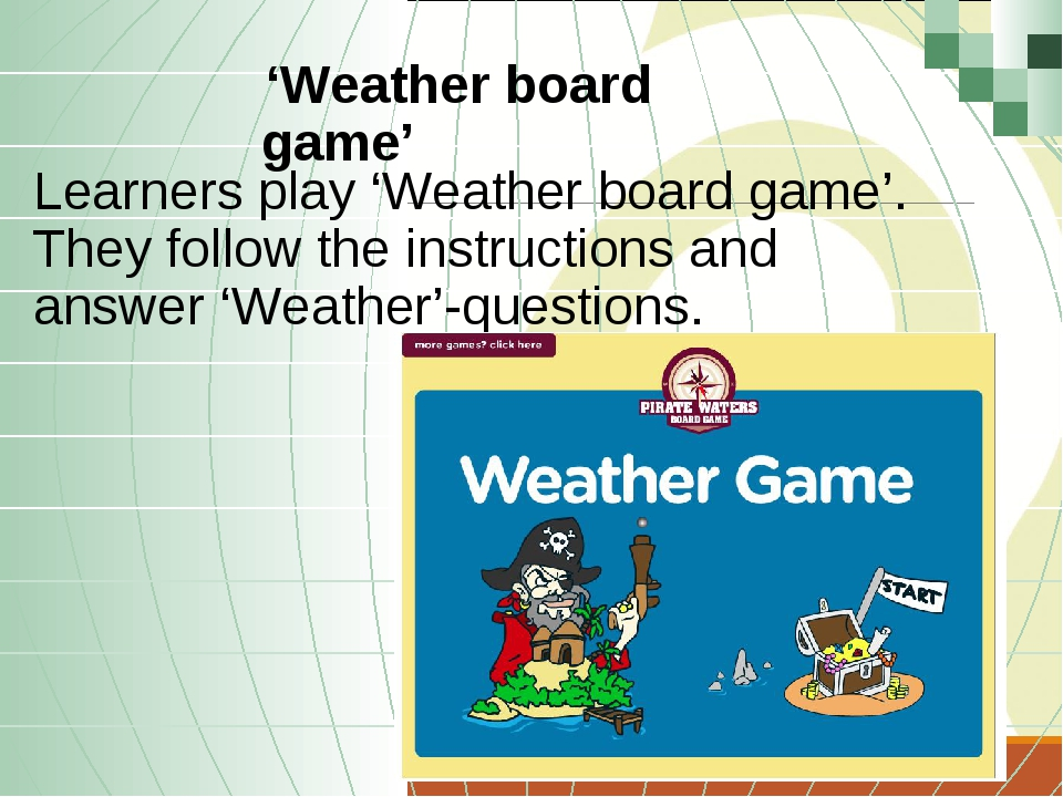 'Weather board game' Learners play 'Weather board game'. They follow the ins...