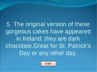 5. The original version of these gorgeous cakes have appeared in Ireland. the