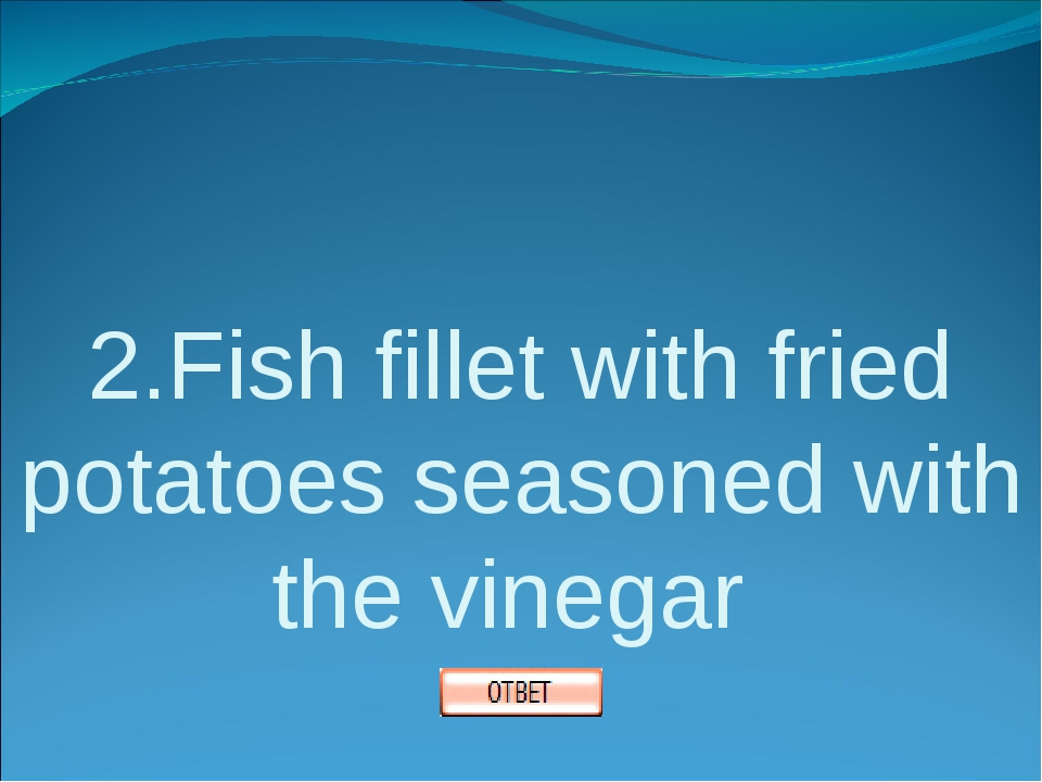 2.Fish fillet with fried potatoes seasoned with the vinegar