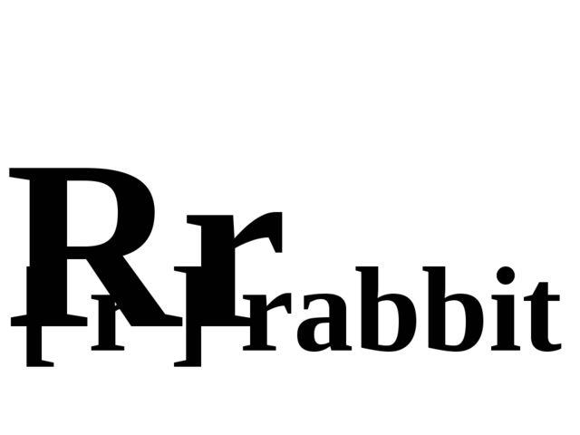 Rr [ r ] rabbit