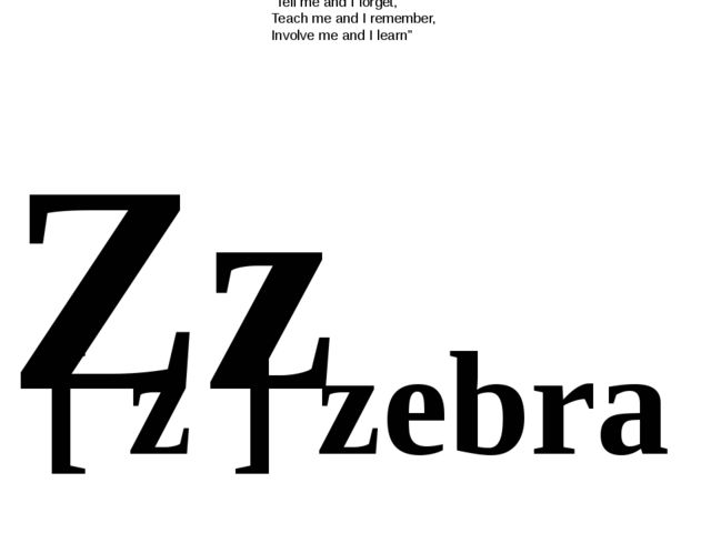 """Zz [ z ] zebra """"Tell me and I forget, Teach me and I remember, Involve me and..."""