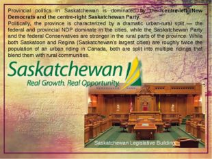 Provincial politics in Saskatchewan is dominated by the centre-left New Democ