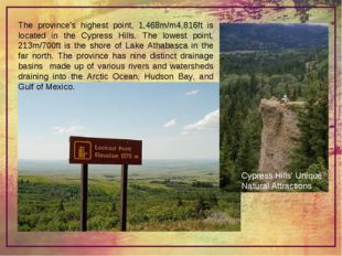 The province's highest point, 1,468m/m4,816ft is located in the Cypress Hills