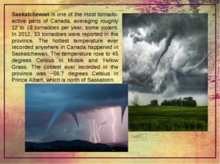 Saskatchewan is one of the most tornado-active parts of Canada, averaging rou